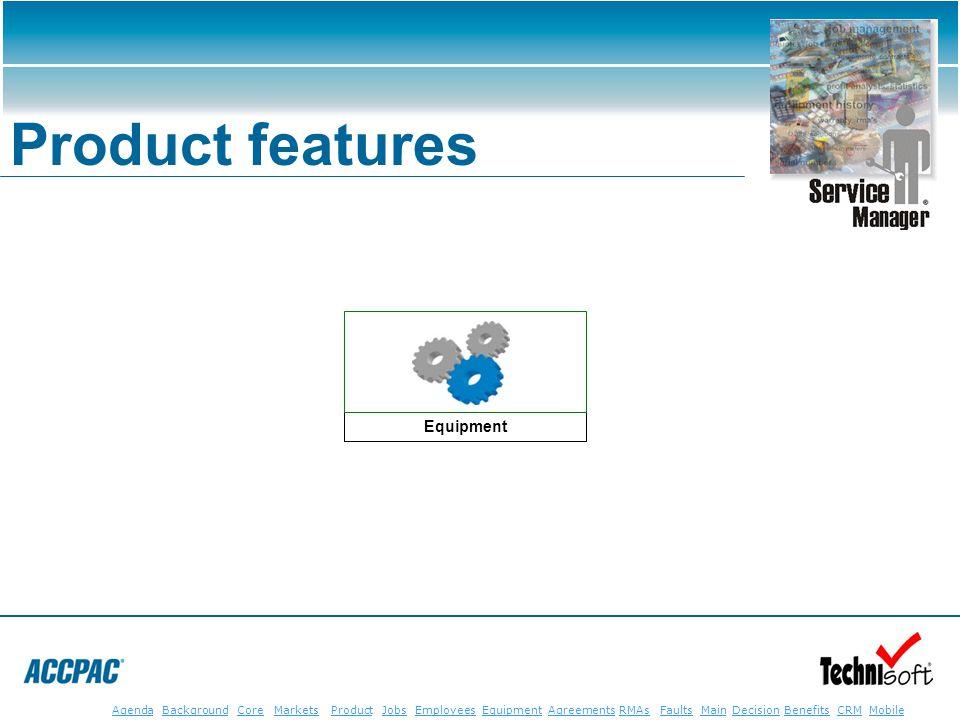 JobsEmployeesEquipmentAgreementsRMAsFaultsMainAgendaBackgroundCoreMarketsProductDecisionBenefitsBenefits CRM MobileCRMMobile Product features Equipmen