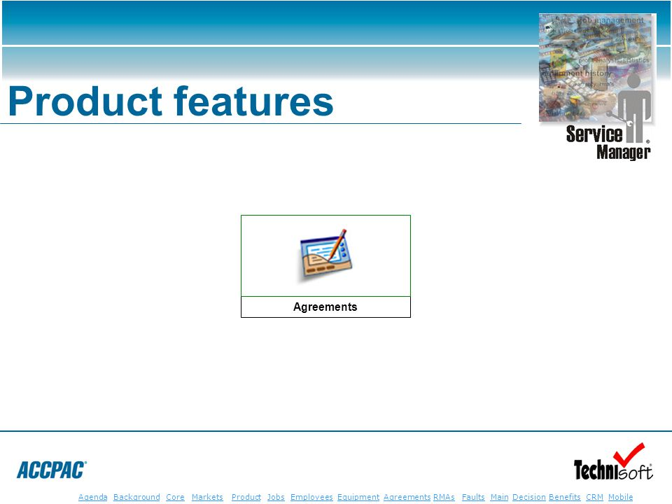 JobsEmployeesEquipmentAgreementsRMAsFaultsMainAgendaBackgroundCoreMarketsProductDecisionBenefitsBenefits CRM MobileCRMMobile Product features Agreemen