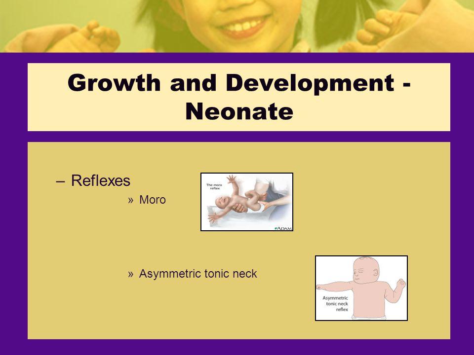 Growth and Development - Neonate –Reflexes »Moro »Asymmetric tonic neck