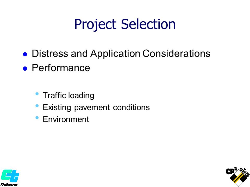 Project Selection Distress and Application Considerations Performance Traffic loading Existing pavement conditions Environment