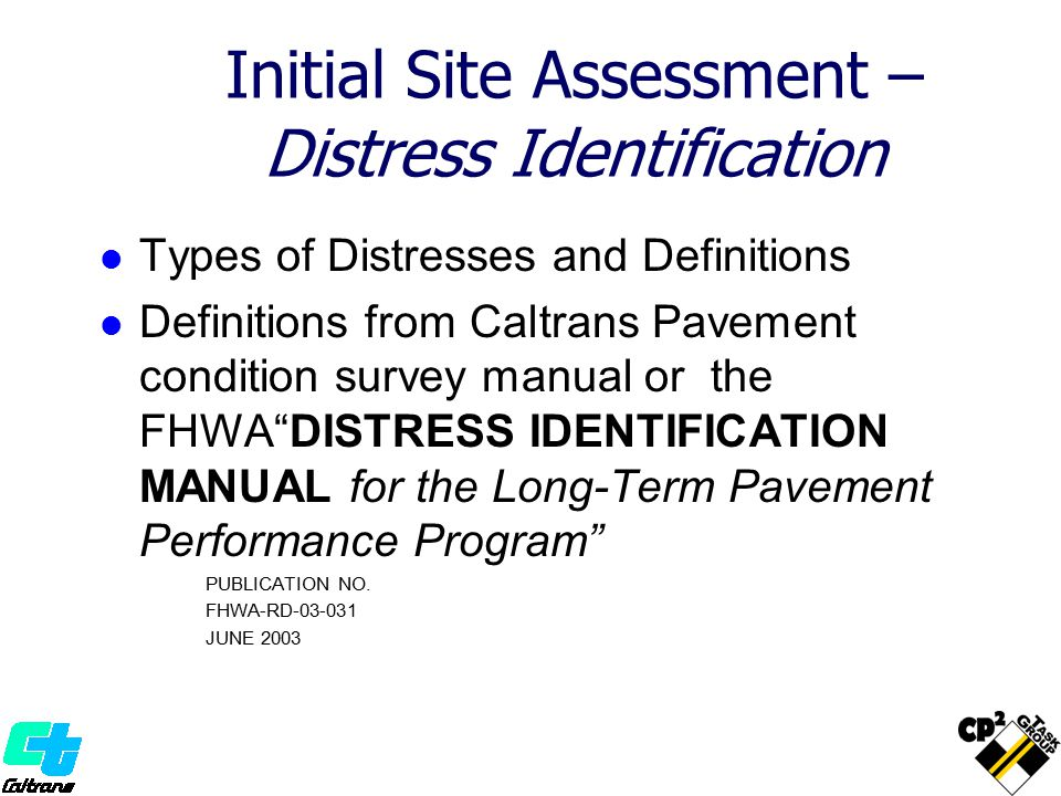 Initial Site Assessment – Distress Identification Types of Distresses and Definitions Definitions from Caltrans Pavement condition survey manual or th