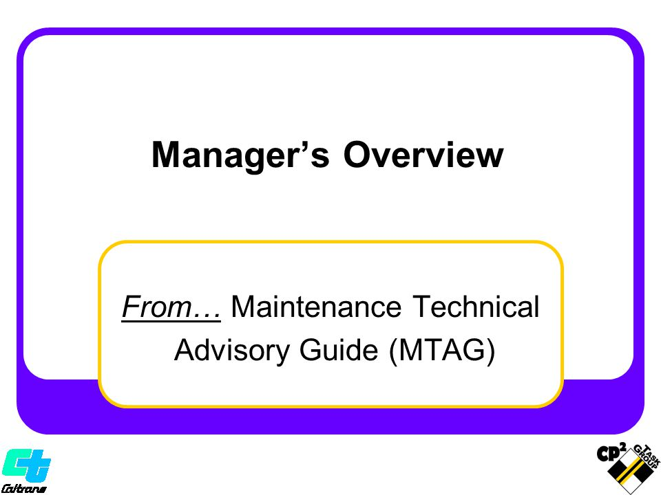 Manager's Overview From… Maintenance Technical Advisory Guide (MTAG)