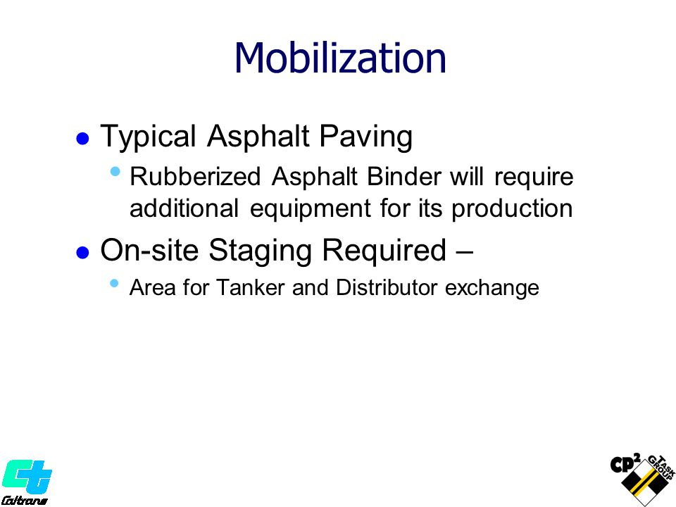 Mobilization Typical Asphalt Paving Rubberized Asphalt Binder will require additional equipment for its production On-site Staging Required – Area for