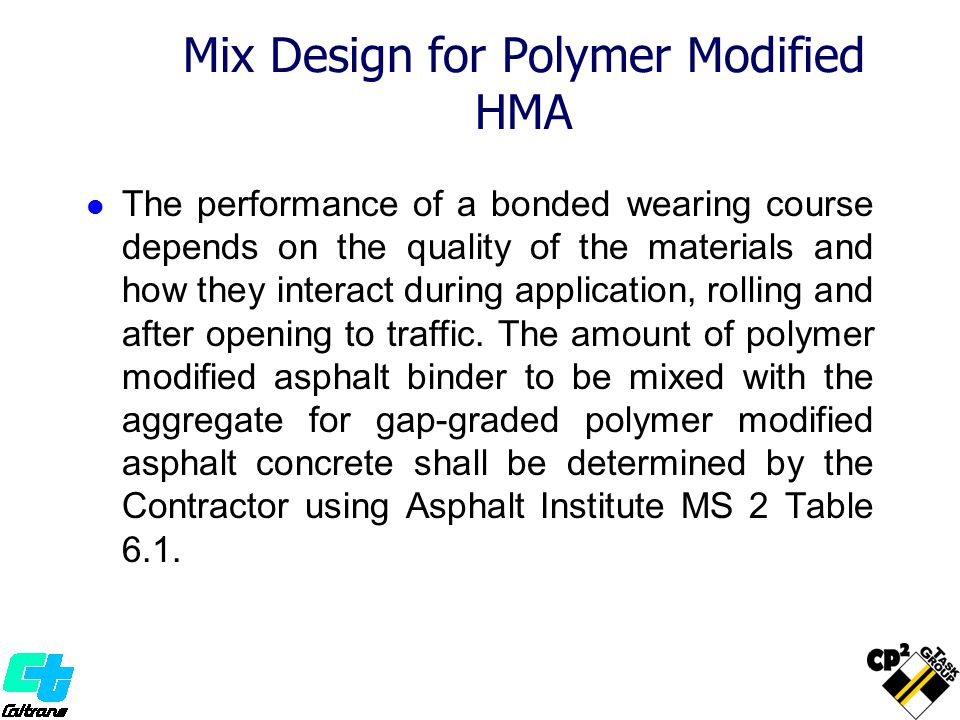 Mix Design for Polymer Modified HMA The performance of a bonded wearing course depends on the quality of the materials and how they interact during ap
