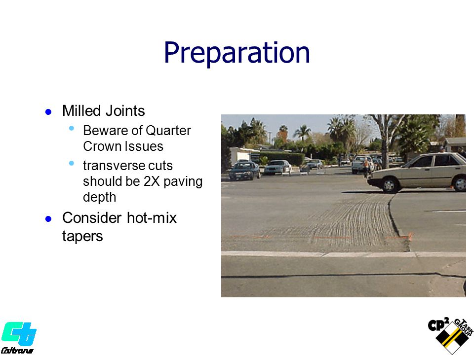 Preparation Milled Joints Beware of Quarter Crown Issues transverse cuts should be 2X paving depth Consider hot-mix tapers