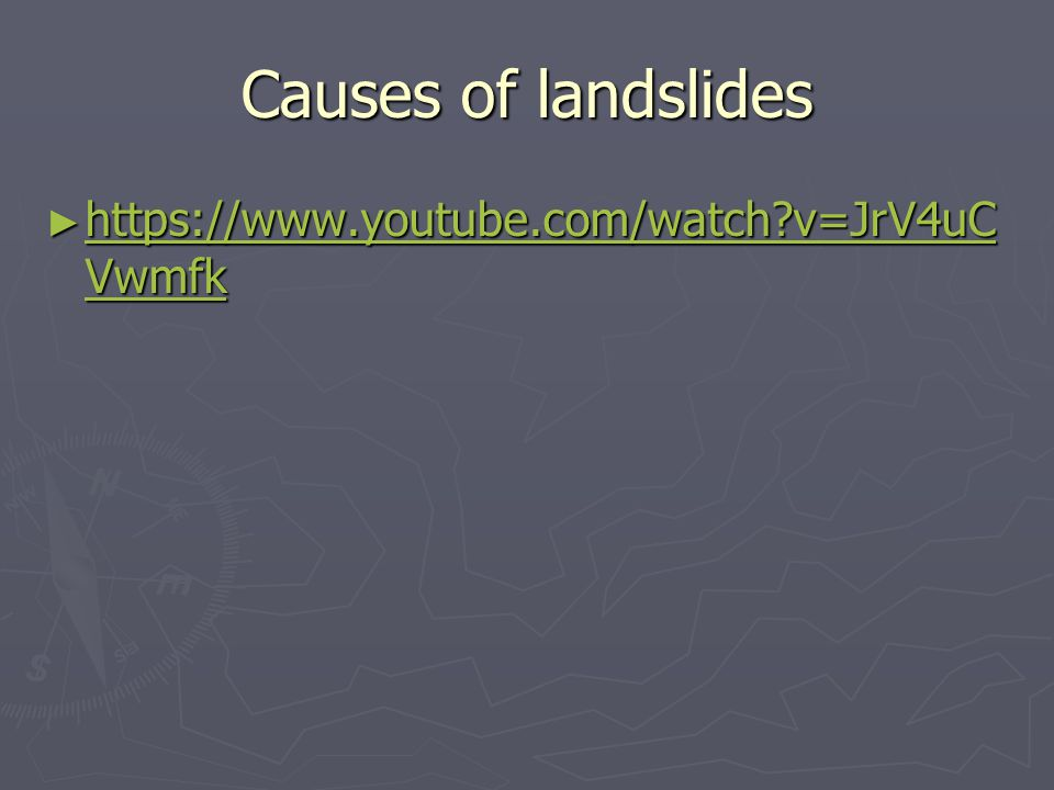 Causes of landslides ► https://www.youtube.com/watch v=JrV4uC Vwmfk https://www.youtube.com/watch v=JrV4uC Vwmfk https://www.youtube.com/watch v=JrV4uC Vwmfk