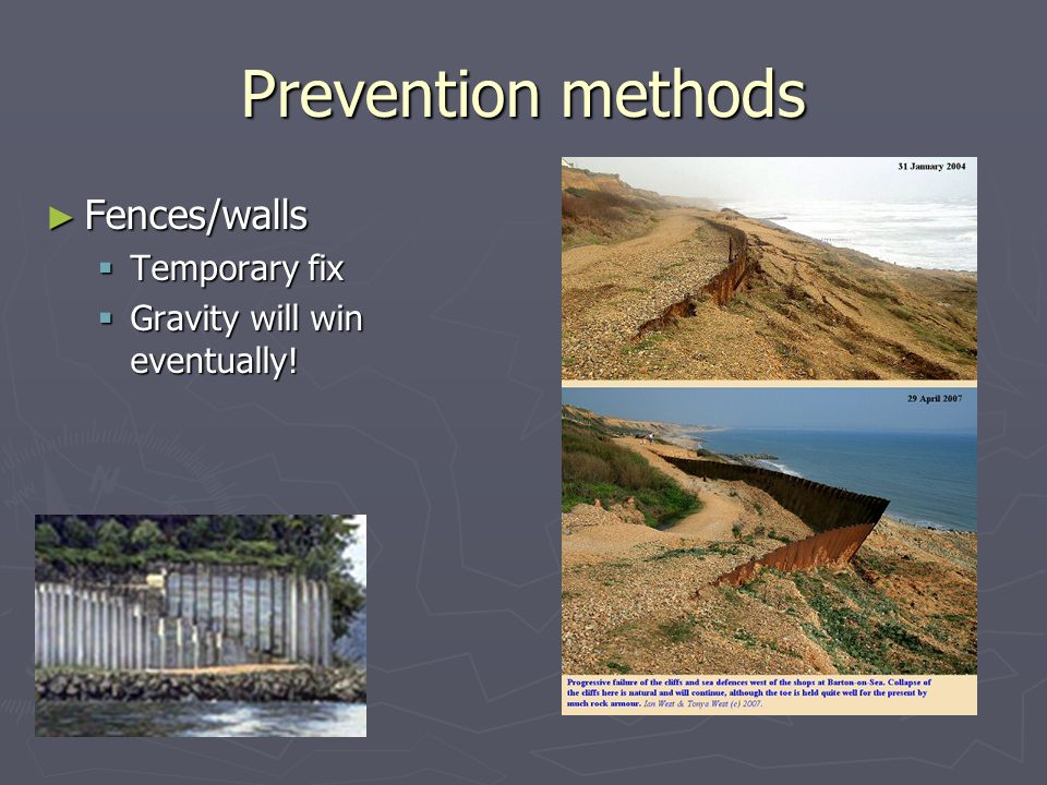 Prevention methods ► Fences/walls  Temporary fix  Gravity will win eventually!