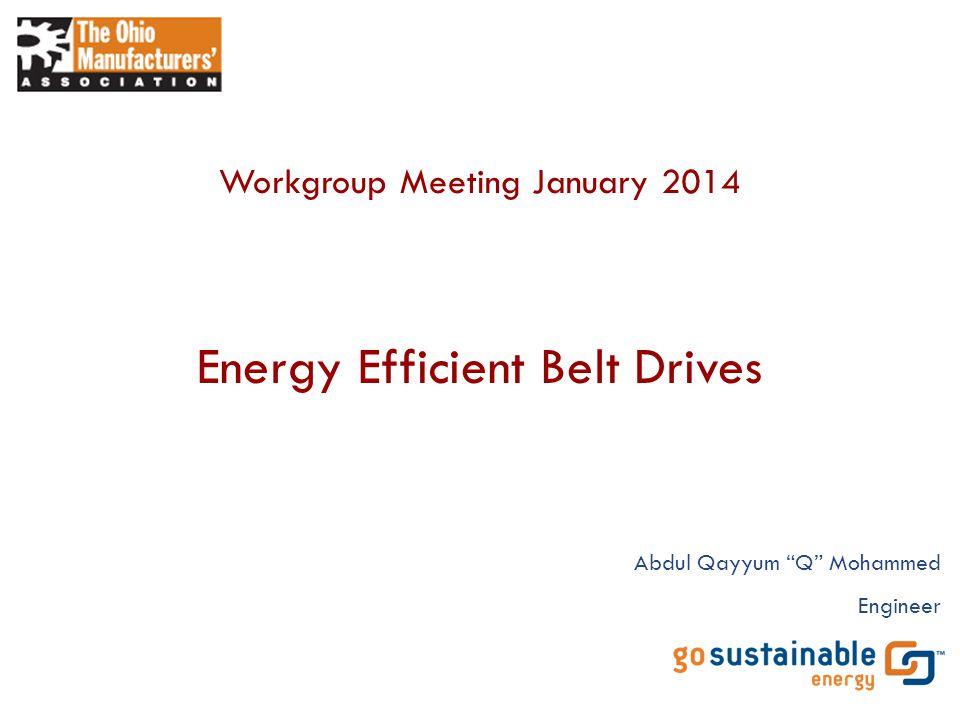 "Energy Efficient Belt Drives Workgroup Meeting January 2014 Abdul Qayyum ""Q"" Mohammed Engineer"