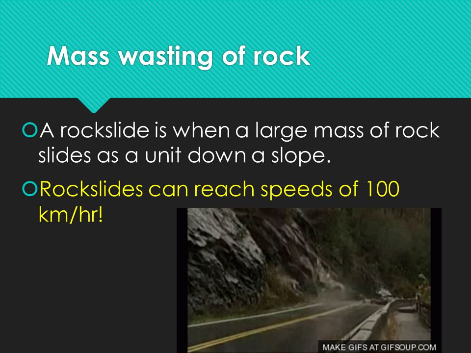 Mass wasting of rock  A rockslide is when a large mass of rock slides as a unit down a slope.