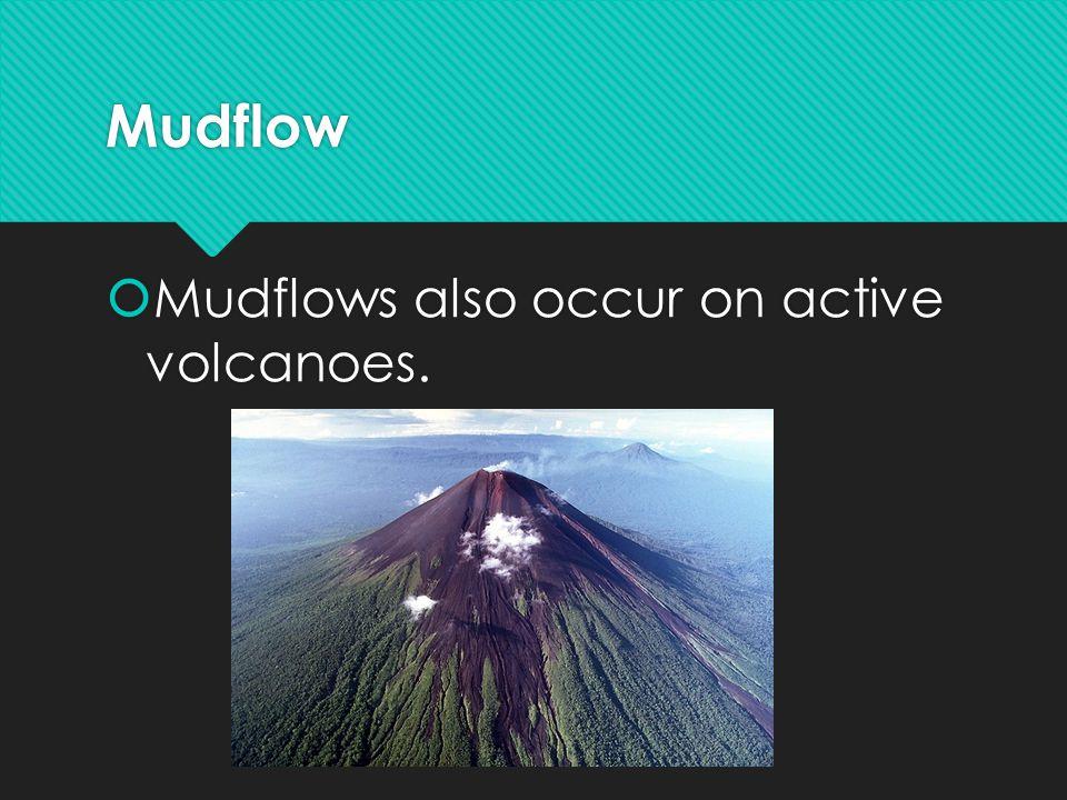 Mudflow  Mudflows also occur on active volcanoes.