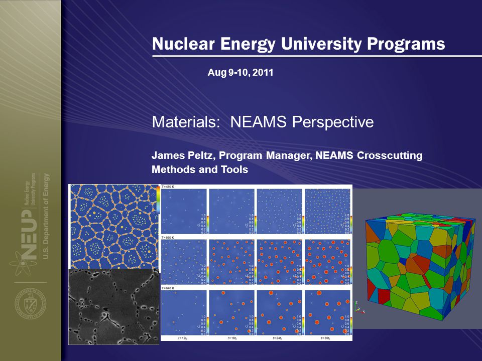 Aug 9-10, 2011 Nuclear Energy University Programs Materials: NEAMS Perspective James Peltz, Program Manager, NEAMS Crosscutting Methods and Tools