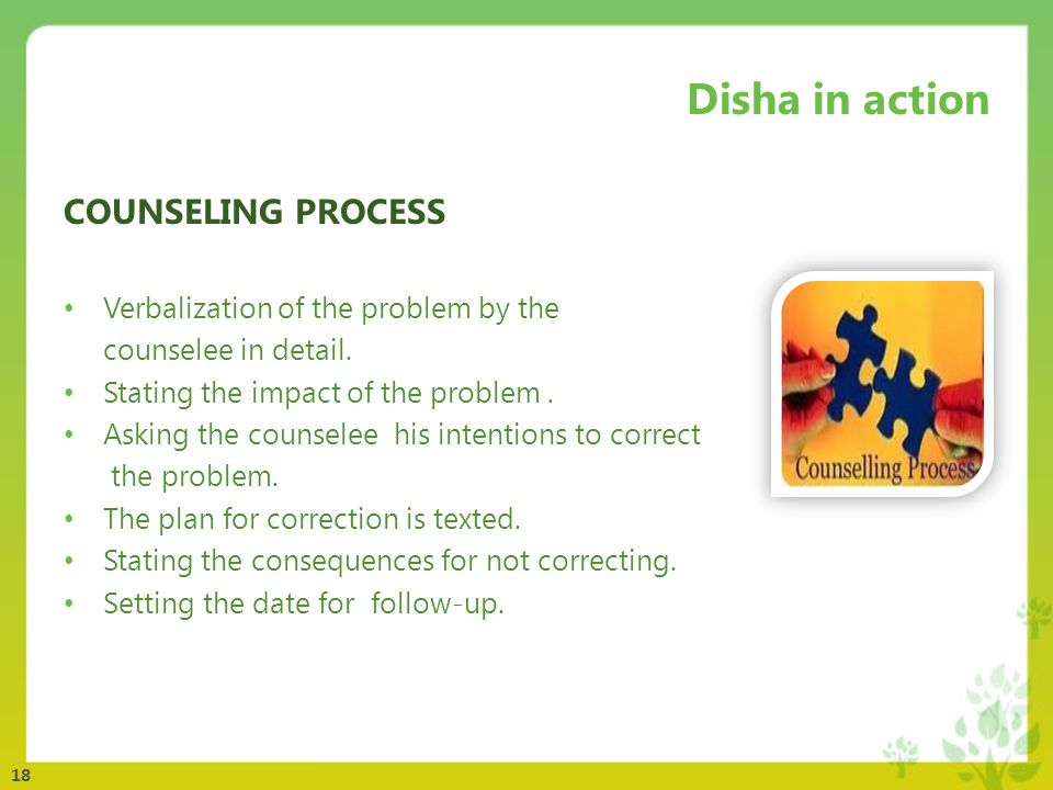 18 Disha in action COUNSELING PROCESS Verbalization of the problem by the counselee in detail.