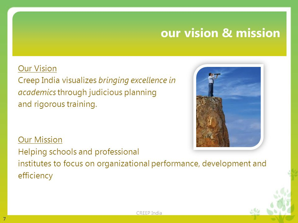 7 our vision & mission Our Vision Creep India visualizes bringing excellence in academics through judicious planning and rigorous training.