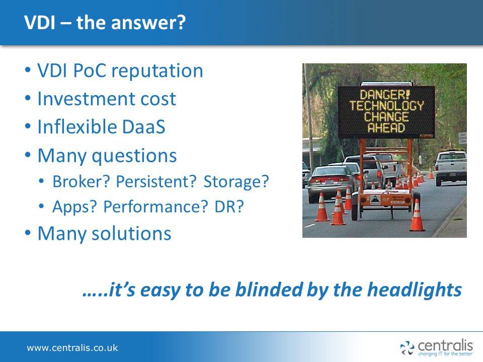 VDI – the answer.VDI PoC reputation Investment cost Inflexible DaaS Many questions Broker.