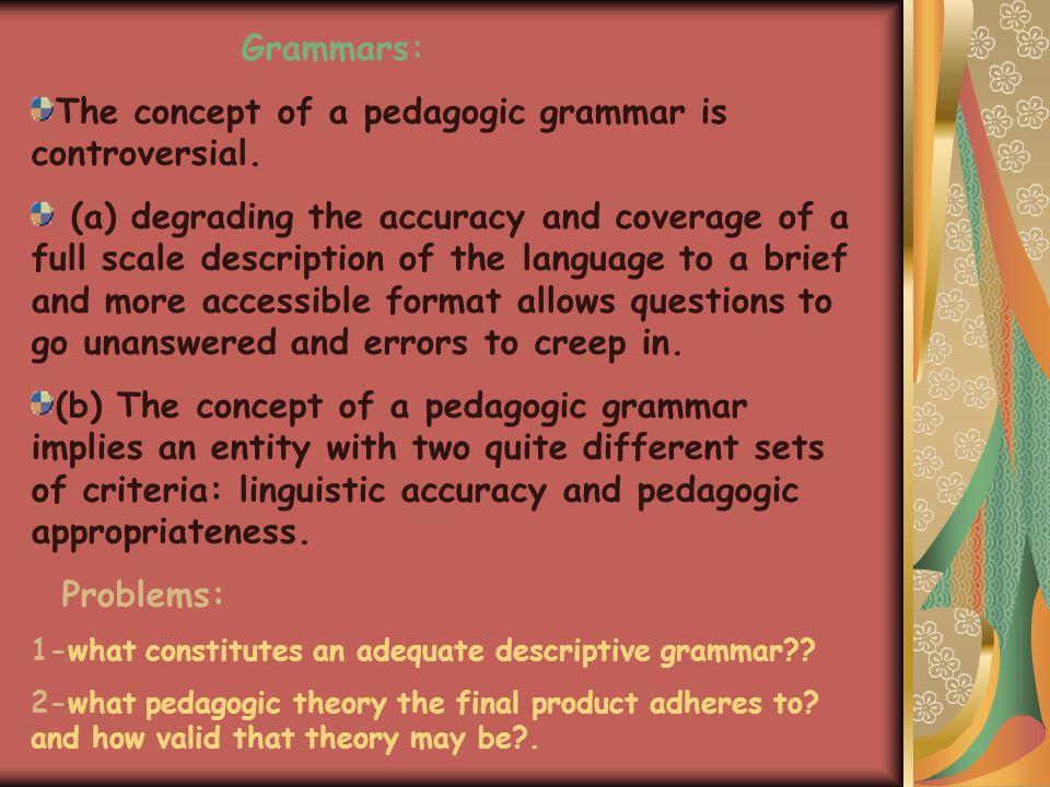 Grammars: The concept of a pedagogic grammar is controversial.