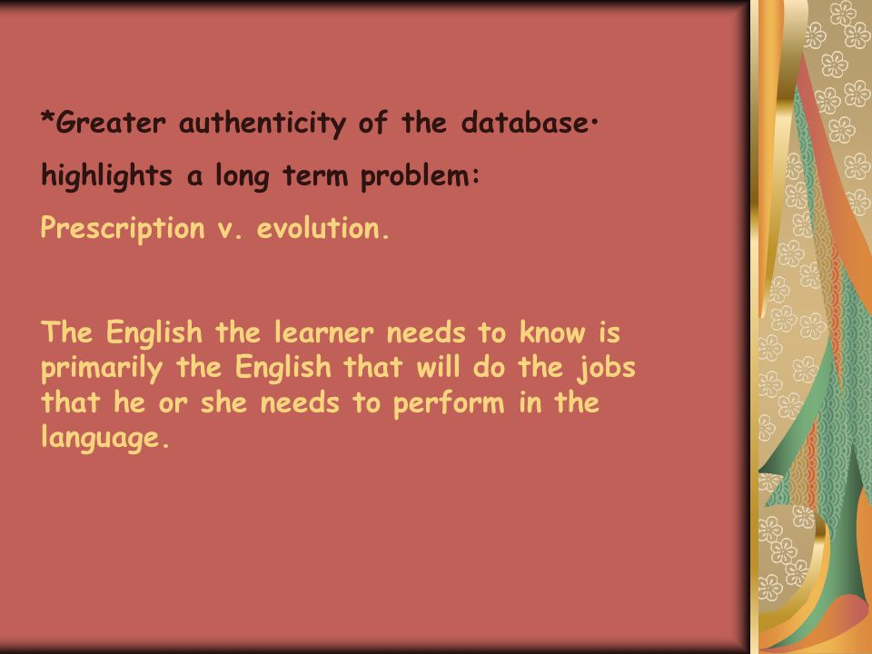 *How this information might be treated in the teaching materials: Course book needs to contain enough detail to enable the learner to interact appropriately in L2 but also to acquire further native-like systems and finer differentiation of vocabulary when operating within the L2 speech community.