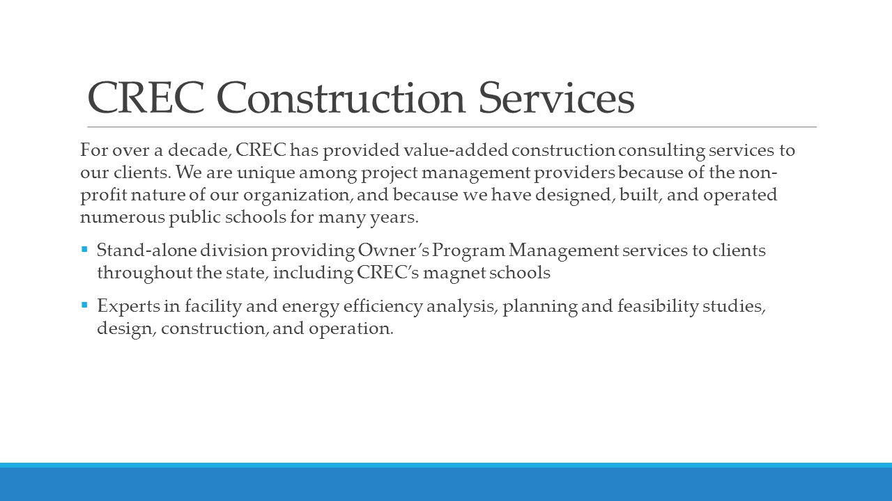 CREC Construction Services For over a decade, CREC has provided value-added construction consulting services to our clients.