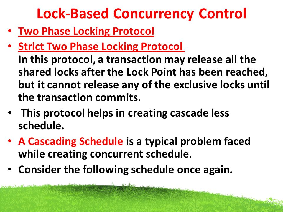 Lock-Based Concurrency Control Two Phase Locking Protocol Strict Two Phase Locking Protocol In this protocol, a transaction may release all the shared