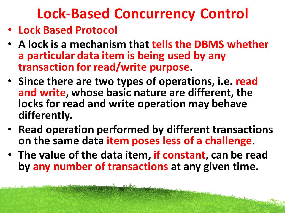 Lock-Based Concurrency Control Lock Based Protocol A lock is a mechanism that tells the DBMS whether a particular data item is being used by any trans