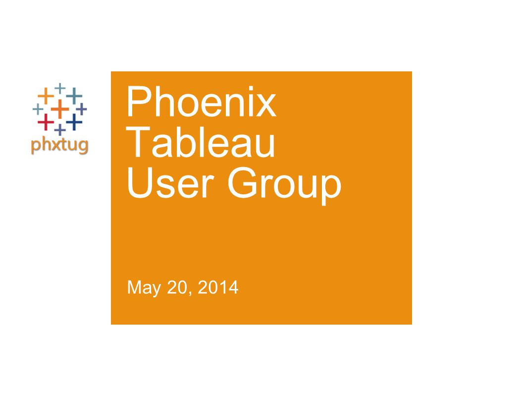 TITLE IN COLORED BOX 1.Never change the square box shape 2.Allow text to wrap in the box shape 3.Title should be sentence caps (cap first word, only cap proper nouns) Phoenix Tableau User Group May 20, 2014