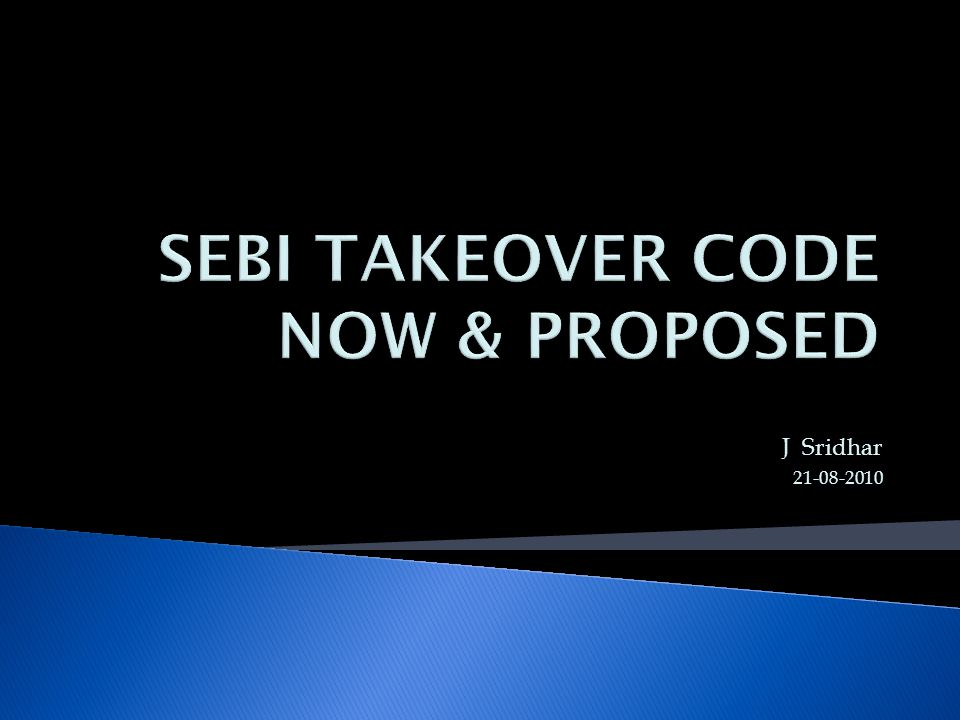  REGULATED BY CENTRAL GOVERNMENT TILL 1992  HANDED OVER TO SEBI IN 1992  TAKEOVER CODE OF 1994  BHAGWATI COMMITTEE REPORT-1997  TAKE-OVER CODE OF 1997  ACHUTAN COMMITTEE –TRAC- 2010  PROPOSED CODE -2010