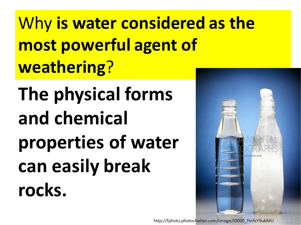 Why is water considered as the most powerful agent of weathering? The physical forms and chemical properties of water can easily break rocks. http://f