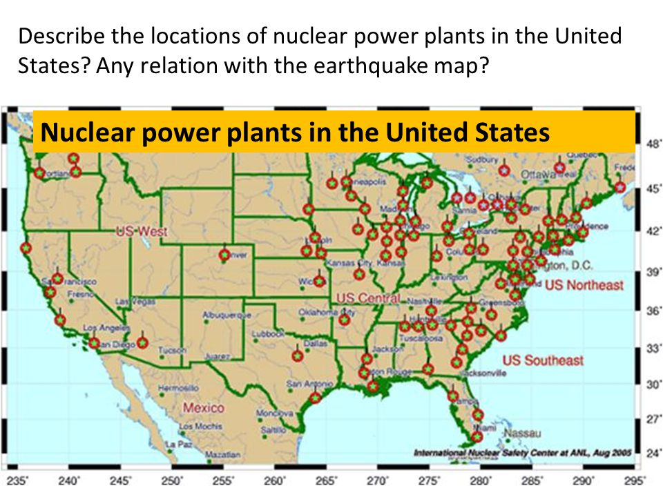 Nuclear power plants in the United States Describe the locations of nuclear power plants in the United States? Any relation with the earthquake map?