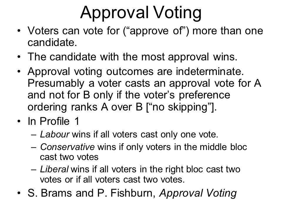 Approval Voting Voters can vote for ( approve of ) more than one candidate.