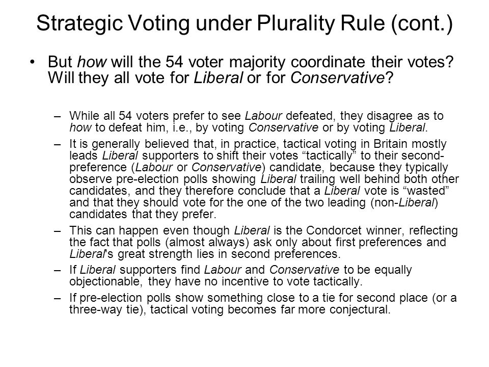 Strategic Voting under Plurality Rule (cont.) But how will the 54 voter majority coordinate their votes.