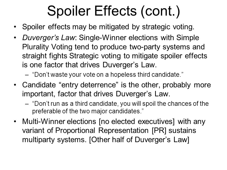 Spoiler Effects (cont.) Spoiler effects may be mitigated by strategic voting.