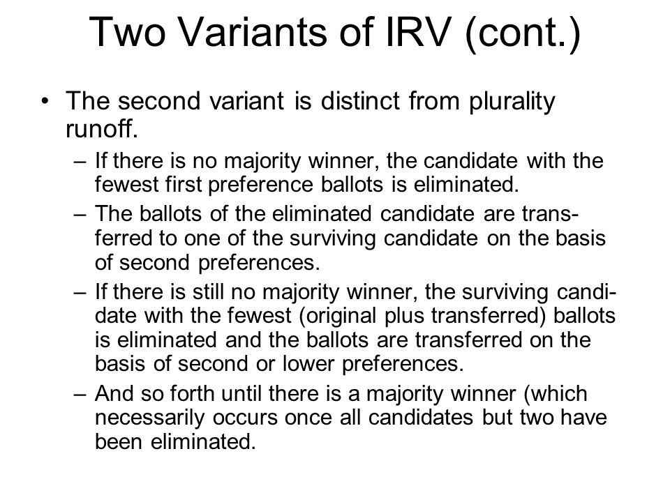 Two Variants of IRV (cont.) The second variant is distinct from plurality runoff.