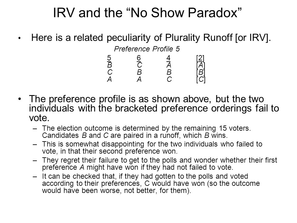 IRV and the No Show Paradox Here is a related peculiarity of Plurality Runoff [or IRV].