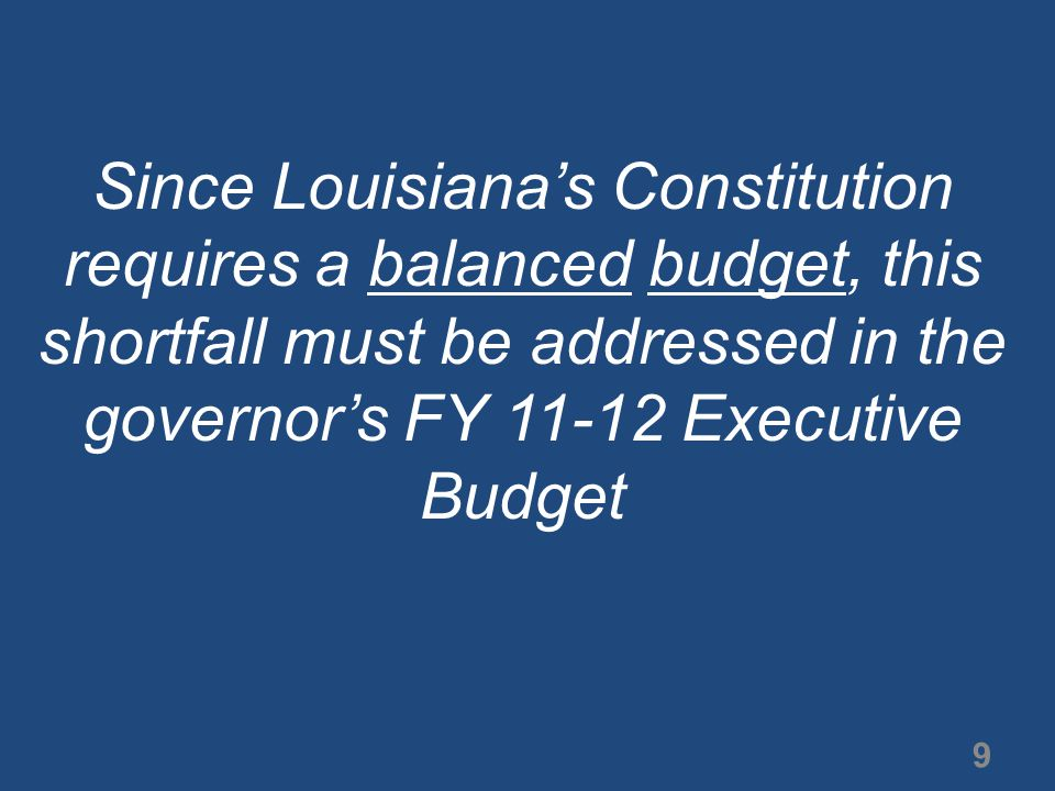But, there's some misunderstanding about the significance of a $1.6 billion shortfall because in Louisiana's $25.5 billion FY 11 operating budget a shortfall of that amount could be dealt with by a cut of only 6% 10