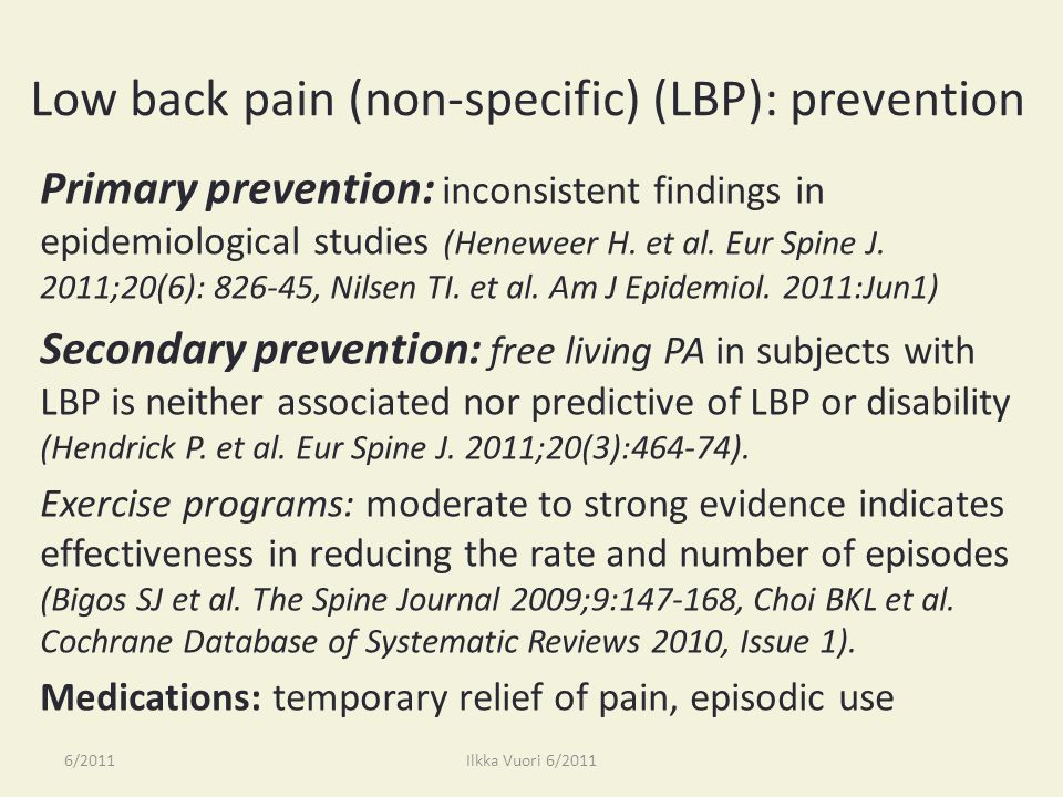 Low back pain (non-specific) (LBP): prevention Primary prevention: inconsistent findings in epidemiological studies (Heneweer H.