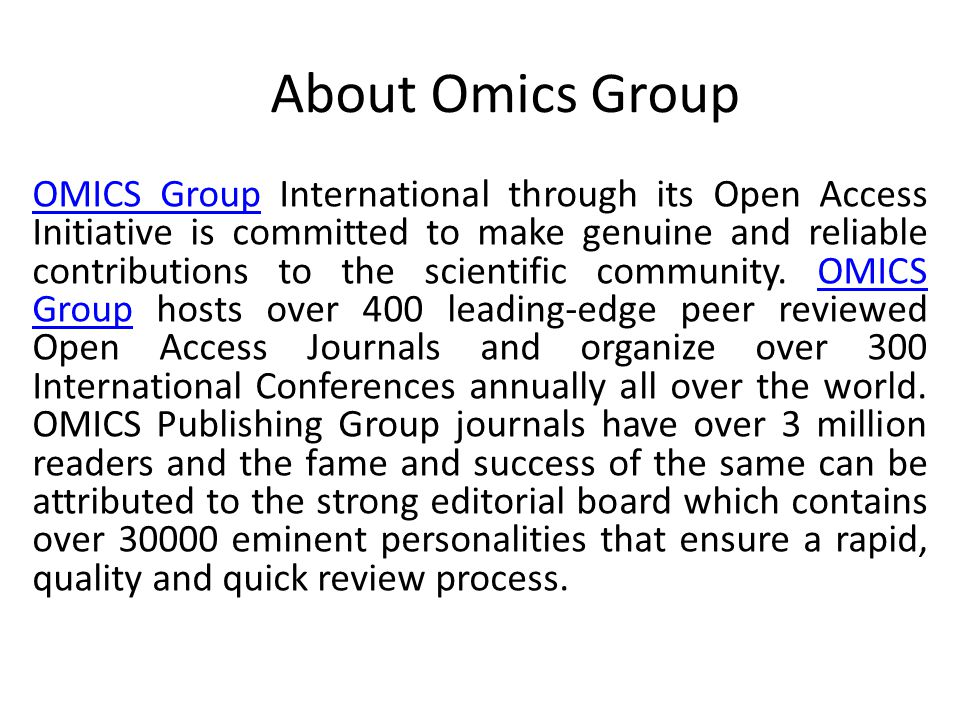 About Omics Group OMICS GroupOMICS Group International through its Open Access Initiative is committed to make genuine and reliable contributions to the scientific community.