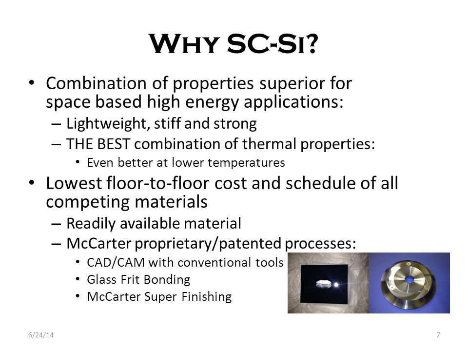 Why SC-Si? Combination of properties superior for space based high energy applications: – Lightweight, stiff and strong – THE BEST combination of ther