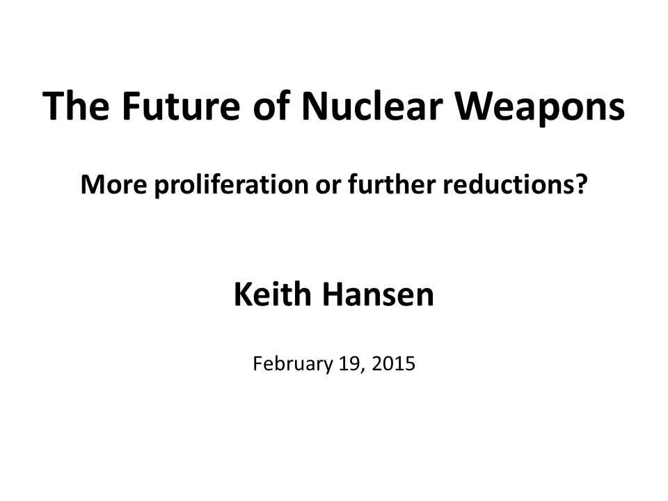 The Future of Nuclear Weapons More proliferation or further reductions.