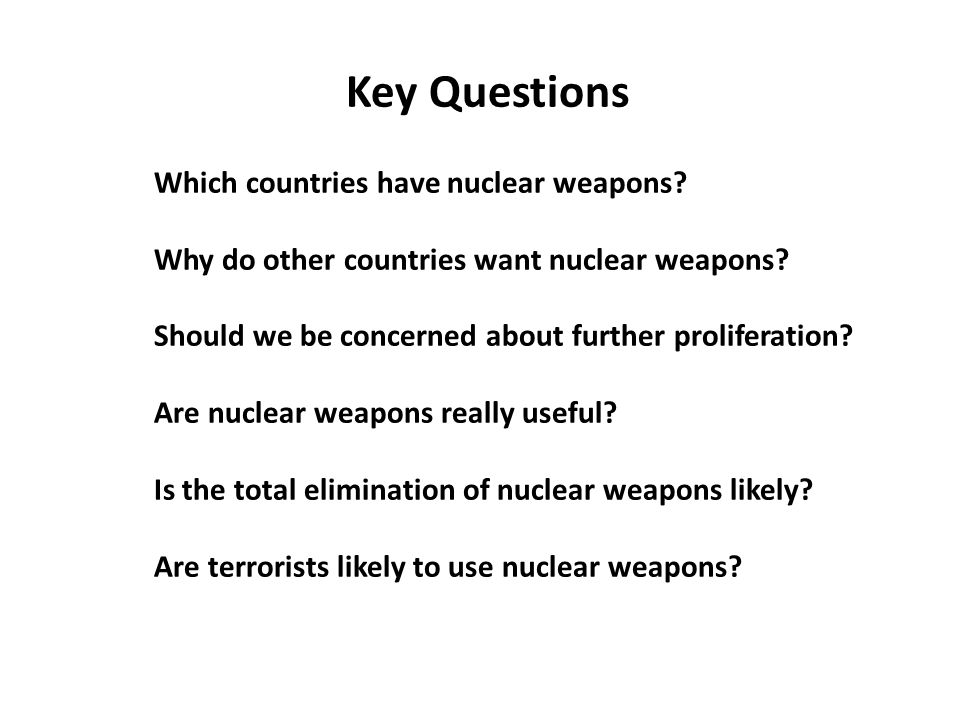 Key Questions Which countries have nuclear weapons.