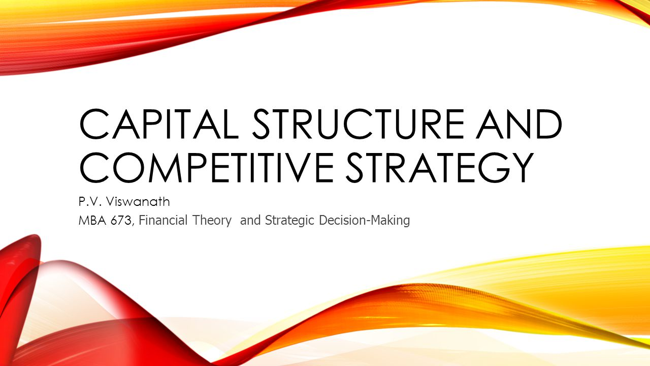 CAPITAL STRUCTURE AND COMPETITIVE STRATEGY P.V.