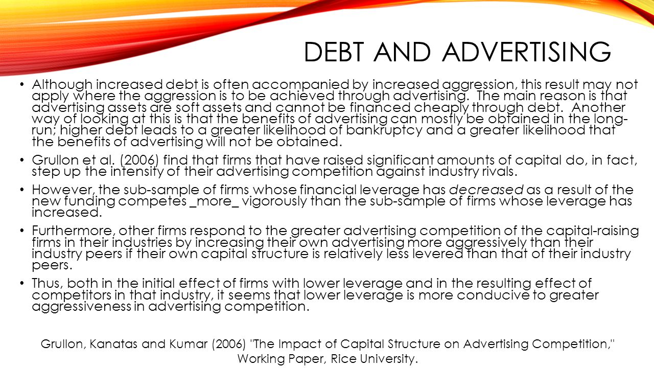 DEBT AND ADVERTISING Although increased debt is often accompanied by increased aggression, this result may not apply where the aggression is to be achieved through advertising.