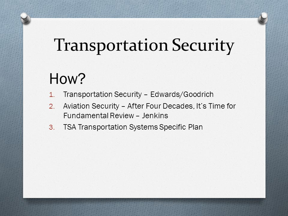Transportation Security How. 1. Transportation Security – Edwards/Goodrich 2.
