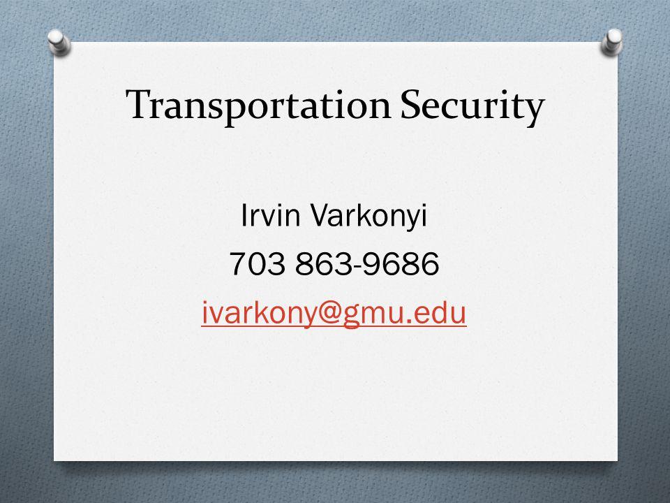 Transportation Security Irvin Varkonyi 703 863-9686 ivarkony@gmu.edu