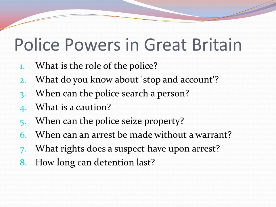 1. What is the role of the police? 2. What do you know about 'stop and account'? 3. When can the police search a person? 4. What is a caution? 5. When