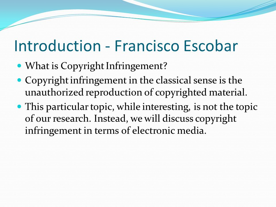 Introduction - Francisco Escobar What is Copyright Infringement.