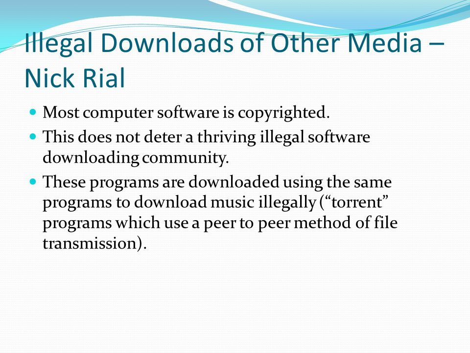 Illegal Downloads of Other Media – Nick Rial Most computer software is copyrighted.
