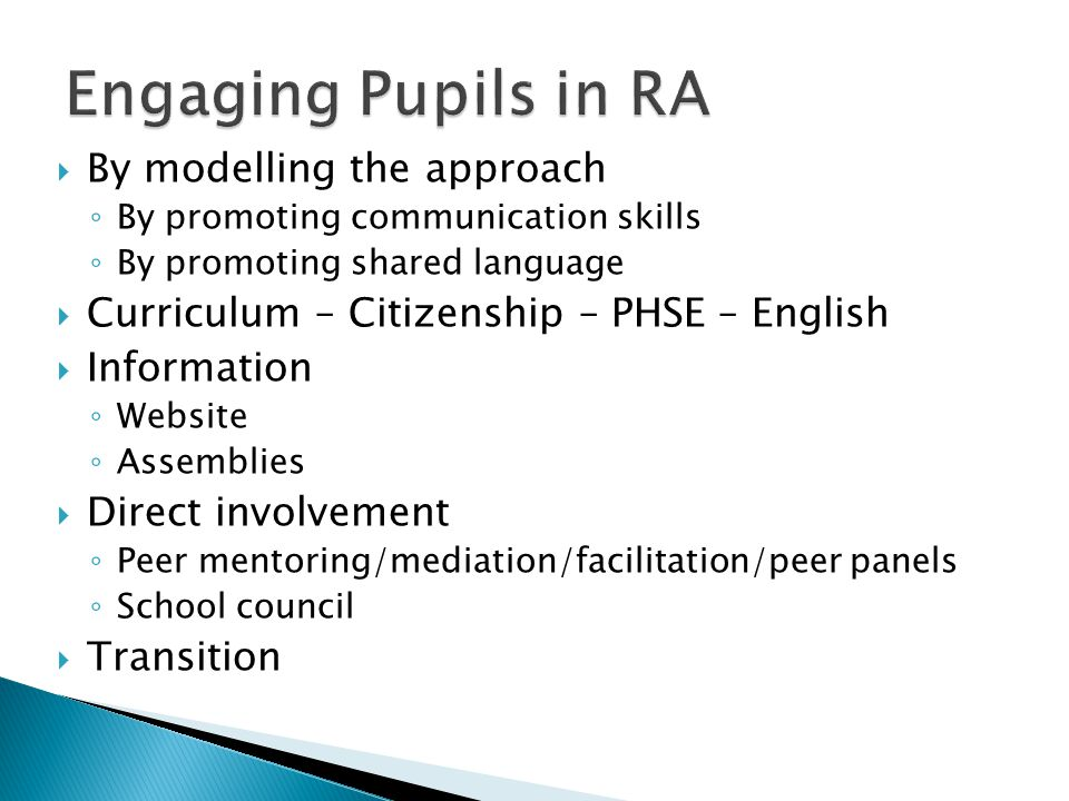  By modelling the approach ◦ By promoting communication skills ◦ By promoting shared language  Curriculum – Citizenship – PHSE – English  Informati