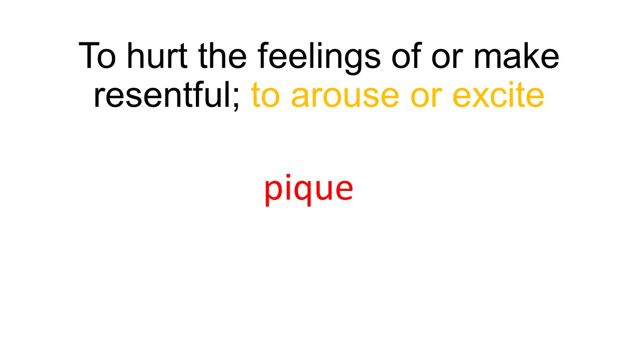 To hurt the feelings of or make resentful; to arouse or excite pique