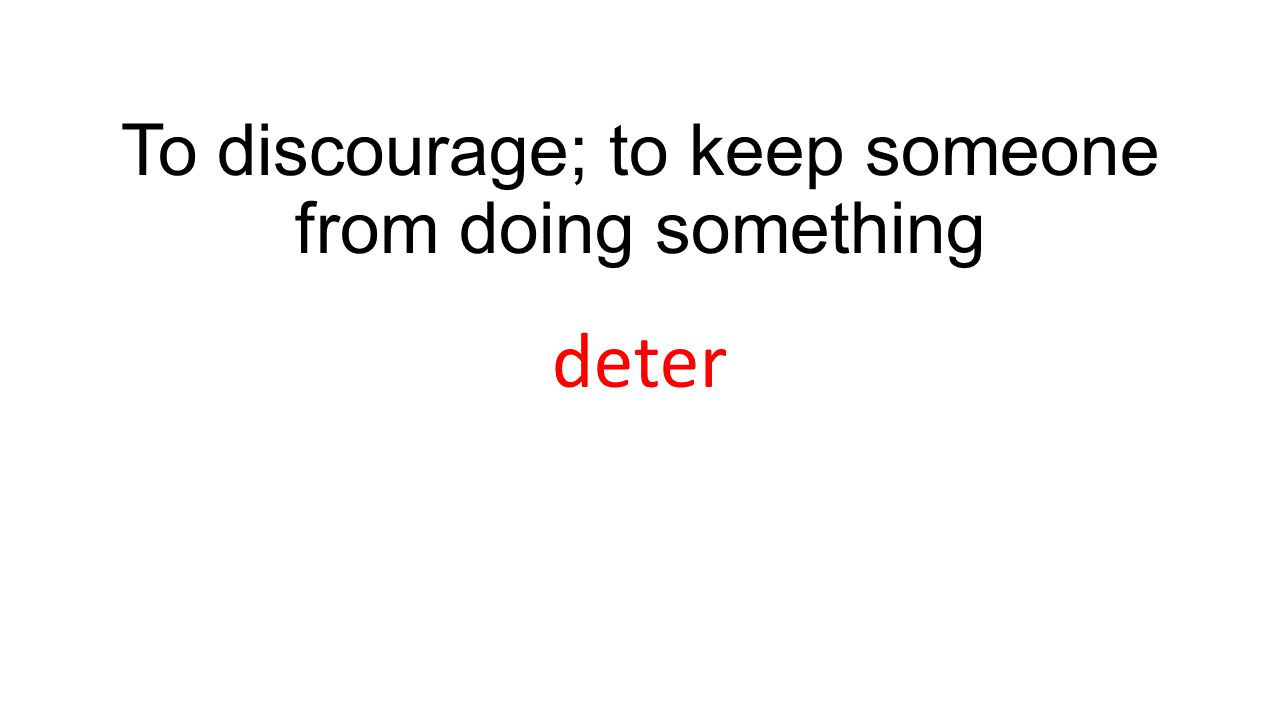 To discourage; to keep someone from doing something deter