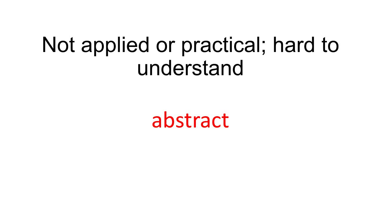 Not applied or practical; hard to understand abstract