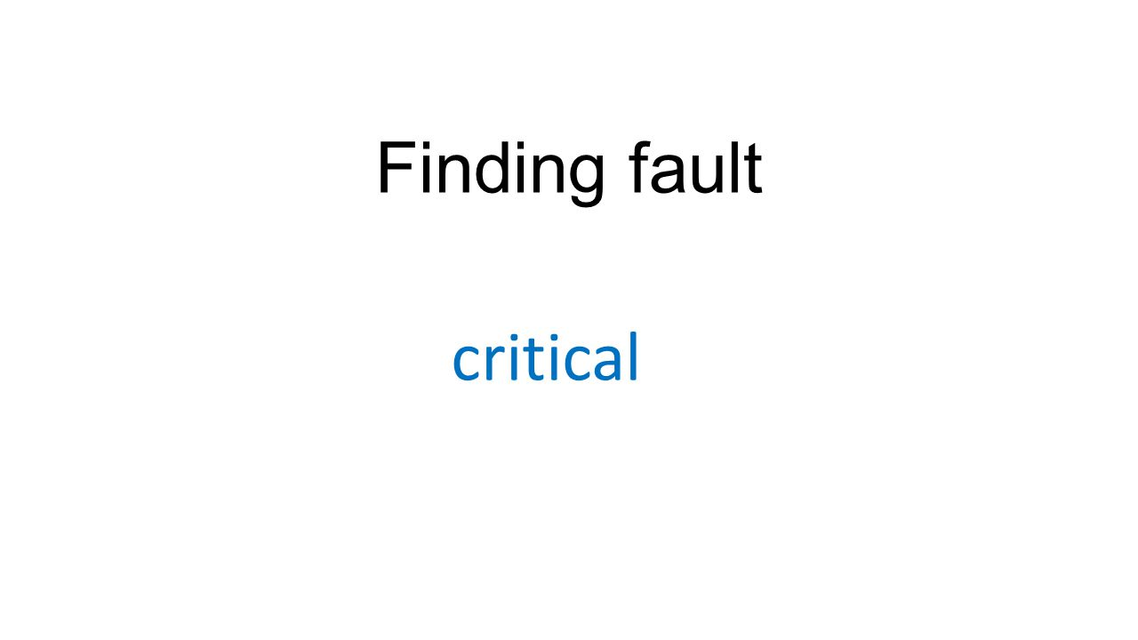 Finding fault critical